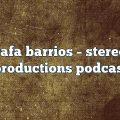 rafa barrios – Stereo Productions Podcast