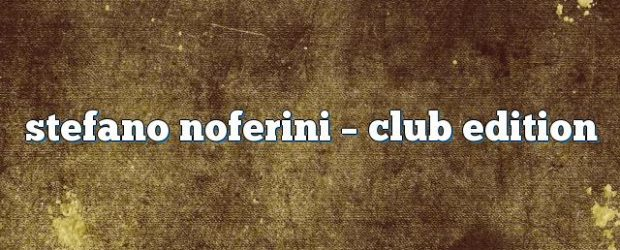 Airs on August 01, 2016 at 01:00PM Stefano Noferini Presents Club Edition