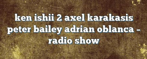 Airs on September 30, 2016 at 04:00PM ken ishii 2 axel karakasis peter bailey adrian oblanca on enationFM
