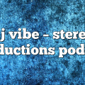 dj vibe – Stereo Productions Podcast