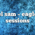 el sam – Eagle Sessions
