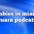 zombies in miami – Suara PodCats