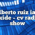 alberto ruiz ian axide – CV Radio Show