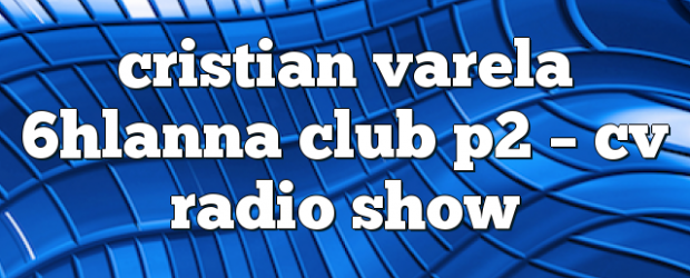 Airs on October 12, 2018 at 04:00PM Fridays at 4pm EST you may also like: cristian varela – Cristian Varela Radio Show cristian varela lanna 2018 – CV Radio Show […]