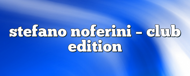 Airs on March 23, 2020 at 01:00PM Stefano Noferini Presents Club Edition