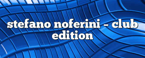 Airs on May 18, 2020 at 01:00PM Stefano Noferini Presents Club Edition